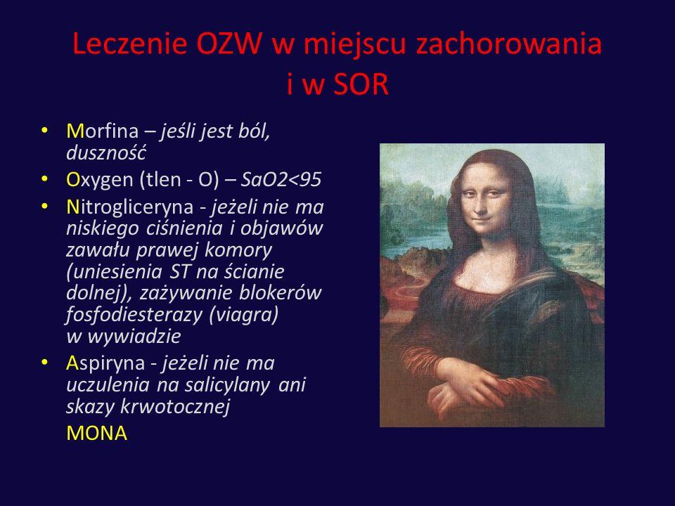 Leczenie OZW w miejscu zachorowania i w SOR Morfina – jeśli jest ból, duszność Oxygen (tlen - O) – SaO2<95 Nitrogliceryna - jeżeli nie ma niskiego ciś
