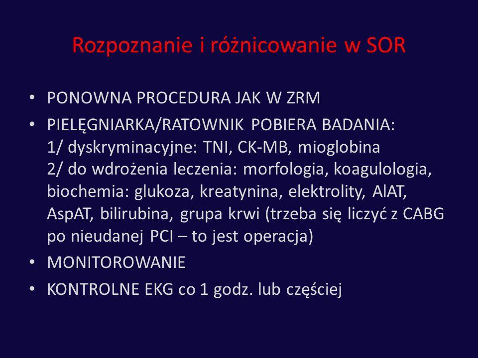 Rozpoznanie i różnicowanie w SOR PONOWNA PROCEDURA JAK W ZRM PIELĘGNIARKA/RATOWNIK POBIERA BADANIA: 1/ dyskryminacyjne: TNI, CK-MB, mioglobina 2/ do w