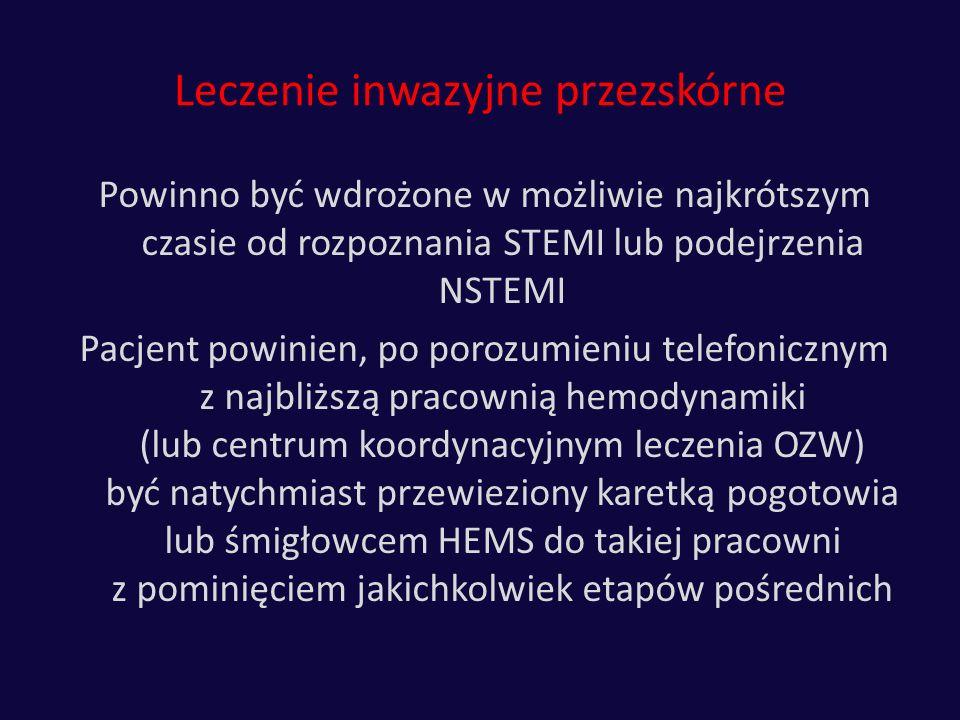 Leczenie inwazyjne przezskórne Powinno być wdrożone w możliwie najkrótszym czasie od rozpoznania STEMI lub podejrzenia NSTEMI Pacjent powinien, po por
