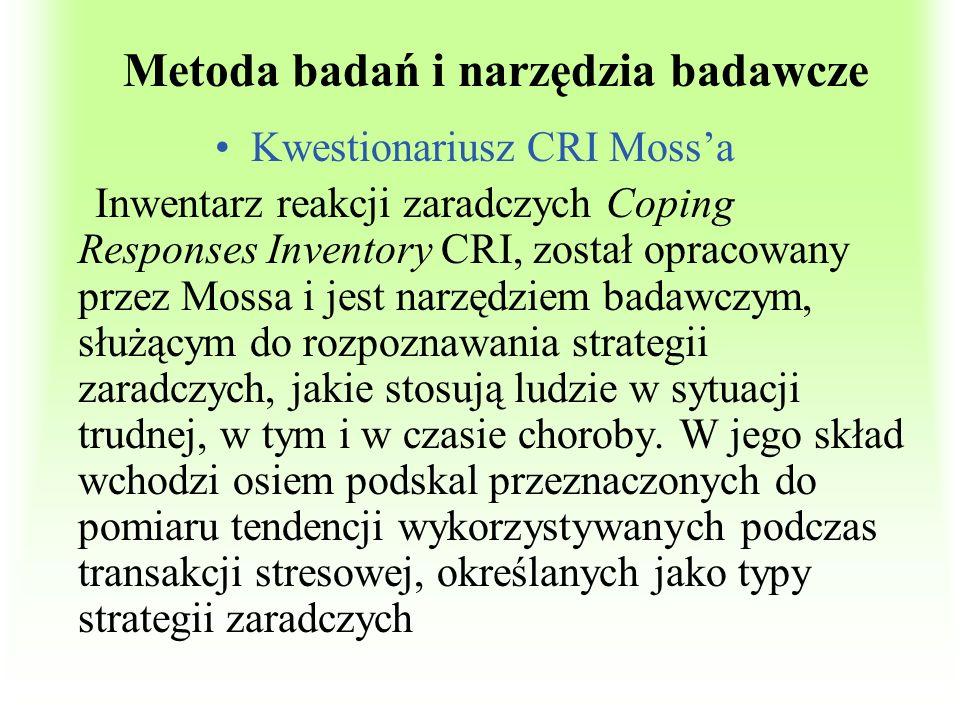 Metoda badań i narzędzia badawcze Kwestionariusz CRI Mossa Inwentarz reakcji zaradczych Coping Responses Inventory CRI, został opracowany przez Mossa