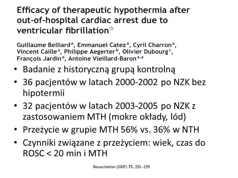 Badanie z historyczną grupą kontrolną 36 pacjentów w latach 2000-2002 po NZK bez hipotermii 32 pacjentów w latach 2003-2005 po NZK z zastosowaniem MTH (mokre okłady, lód) Przeżycie w grupie MTH 56% vs.