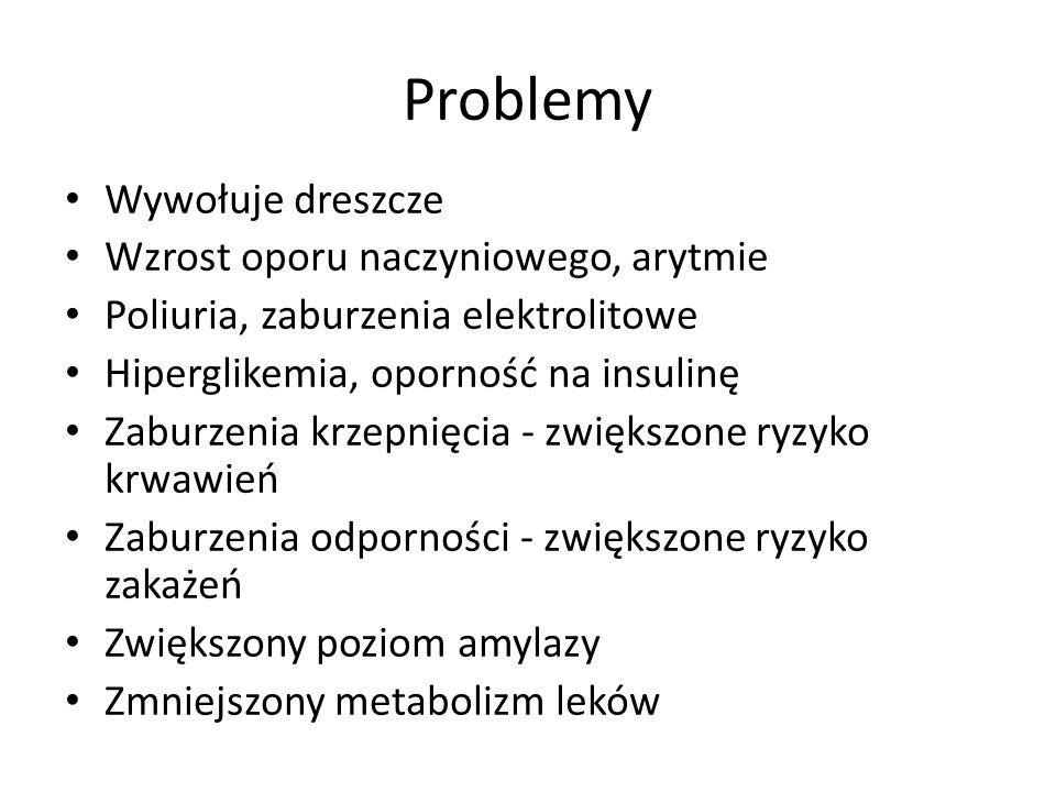 Problemy Wywołuje dreszcze Wzrost oporu naczyniowego, arytmie Poliuria, zaburzenia elektrolitowe Hiperglikemia, oporność na insulinę Zaburzenia krzepnięcia - zwiększone ryzyko krwawień Zaburzenia odporności - zwiększone ryzyko zakażeń Zwiększony poziom amylazy Zmniejszony metabolizm leków