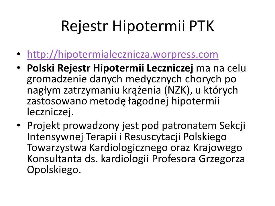 Rejestr Hipotermii PTK http://hipotermialecznicza.worpress.com Polski Rejestr Hipotermii Leczniczej ma na celu gromadzenie danych medycznych chorych po nagłym zatrzymaniu krążenia (NZK), u których zastosowano metodę łagodnej hipotermii leczniczej.