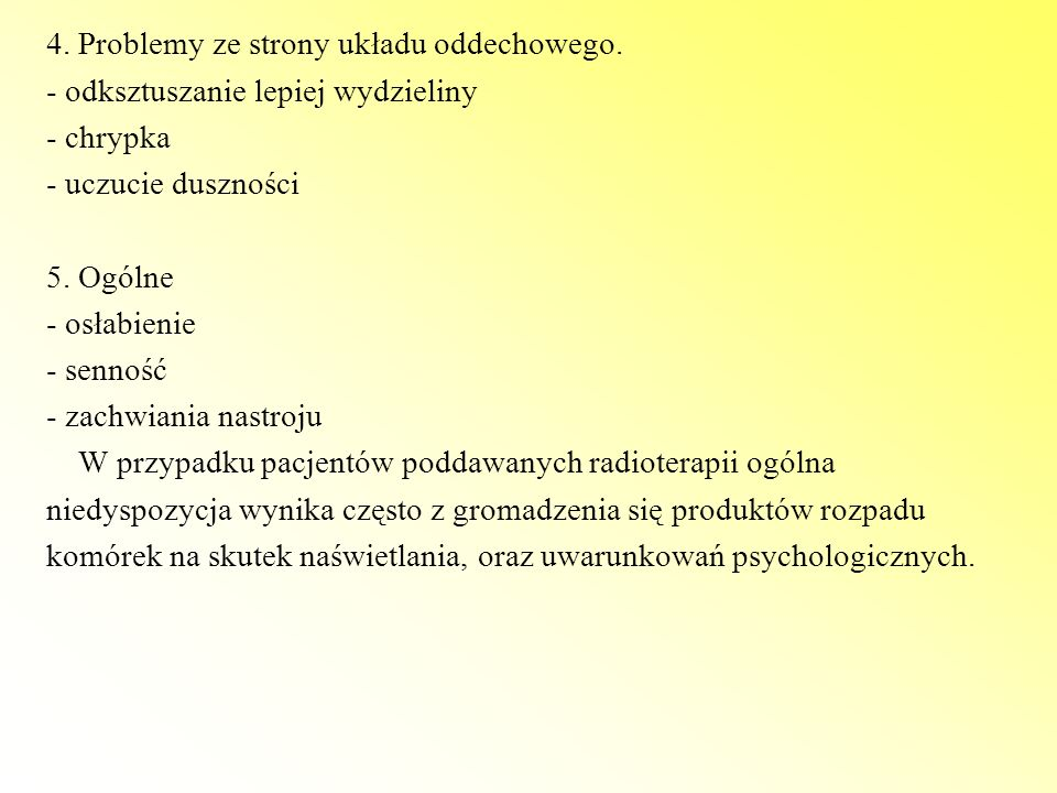 4. Problemy ze strony układu oddechowego. - odksztuszanie lepiej wydzieliny - chrypka - uczucie duszności 5. Ogólne - osłabienie - senność - zachwiani