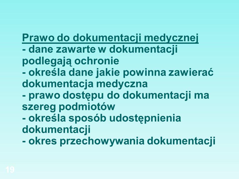 Prawo do dokumentacji medycznej - dane zawarte w dokumentacji podlegają ochronie - określa dane jakie powinna zawierać dokumentacja medyczna - prawo d