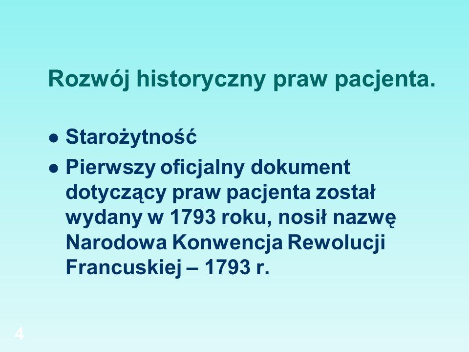 4 Rozwój historyczny praw pacjenta. Starożytność Pierwszy oficjalny dokument dotyczący praw pacjenta został wydany w 1793 roku, nosił nazwę Narodowa K