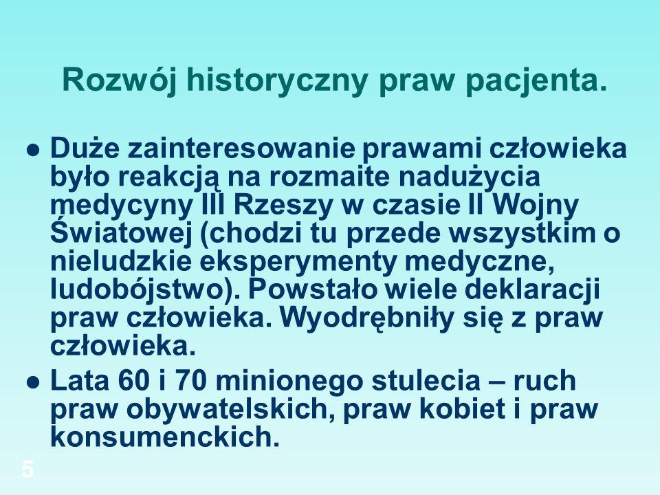 5 Rozwój historyczny praw pacjenta. Duże zainteresowanie prawami człowieka było reakcją na rozmaite nadużycia medycyny III Rzeszy w czasie II Wojny Św
