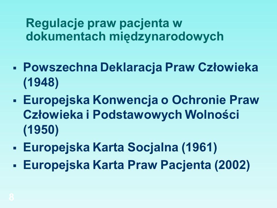 8 Regulacje praw pacjenta w dokumentach międzynarodowych Powszechna Deklaracja Praw Człowieka (1948) Europejska Konwencja o Ochronie Praw Człowieka i