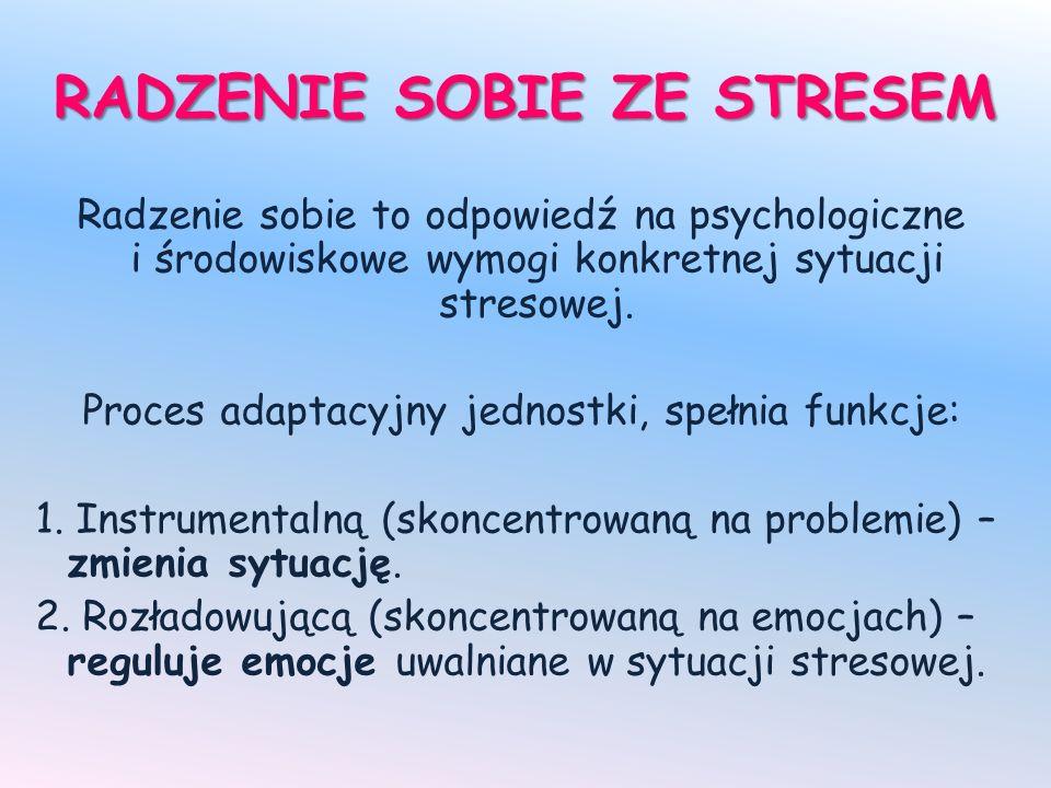 RADZENIE SOBIE ZE STRESEM Radzenie sobie to odpowiedź na psychologiczne i środowiskowe wymogi konkretnej sytuacji stresowej. Proces adaptacyjny jednos