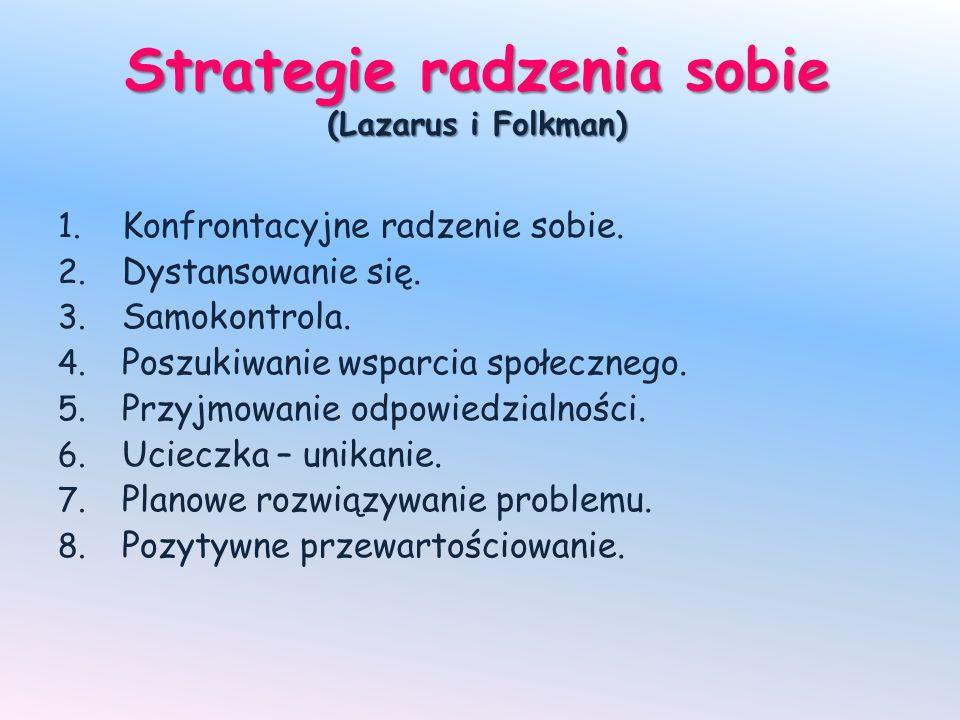 Strategie radzenia sobie (Lazarus i Folkman) 1. Konfrontacyjne radzenie sobie. 2. Dystansowanie się. 3. Samokontrola. 4. Poszukiwanie wsparcia społecz