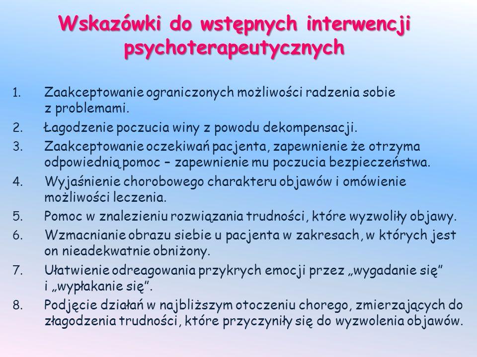 Wskazówki do wstępnych interwencji psychoterapeutycznych 1. Zaakceptowanie ograniczonych możliwości radzenia sobie z problemami. 2. Łagodzenie poczuci
