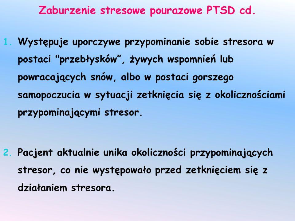 Zaburzenie stresowe pourazowe PTSD cd. 1. Występuje uporczywe przypominanie sobie stresora w postaci