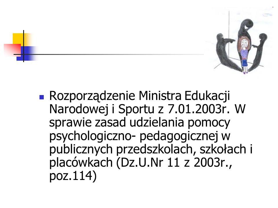 Rozporządzenie Ministra Edukacji Narodowej i Sportu z 7.01.2003r. W sprawie zasad udzielania pomocy psychologiczno- pedagogicznej w publicznych przeds