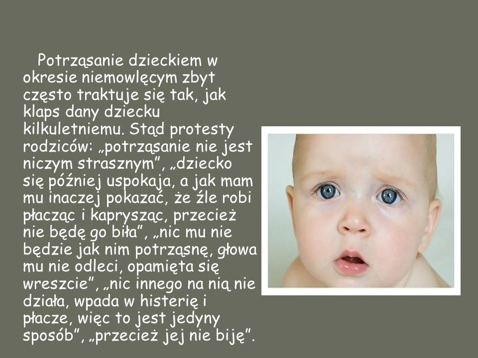 Potrząsanie dzieckiem w okresie niemowlęcym zbyt często traktuje się tak, jak klaps dany dziecku kilkuletniemu. Stąd protesty rodziców: potrząsanie ni