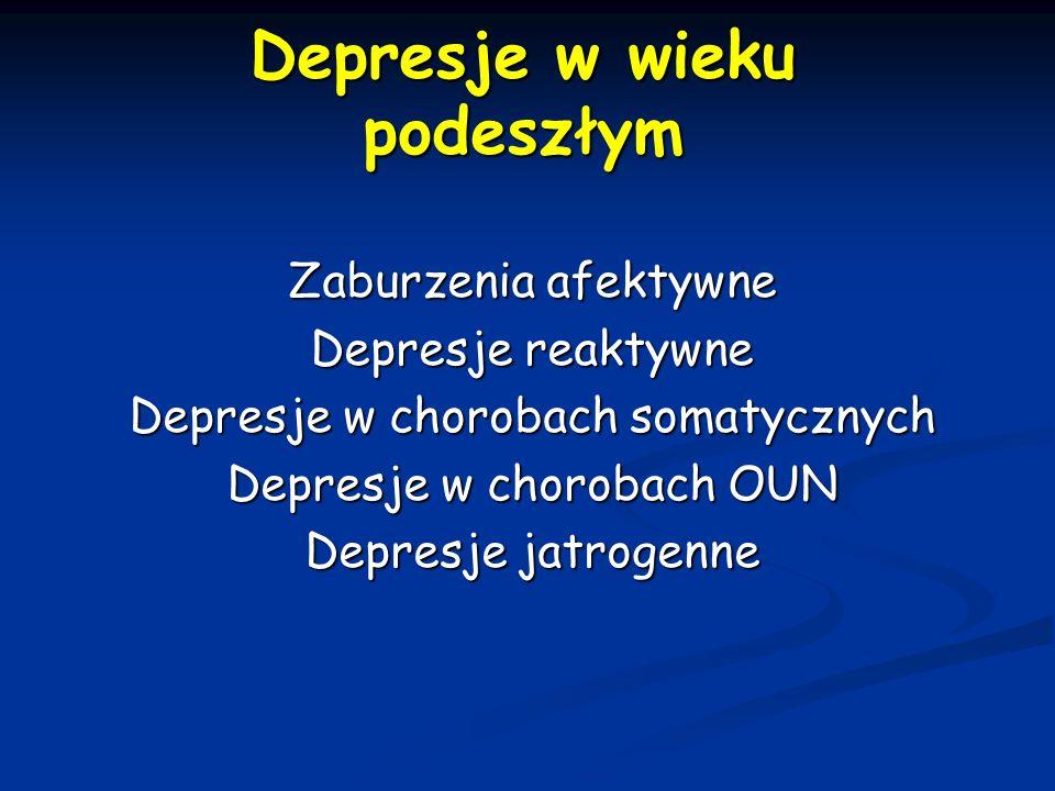 Depresje w wieku podeszłym Zaburzenia afektywne Depresje reaktywne Depresje w chorobach somatycznych Depresje w chorobach OUN Depresje jatrogenne