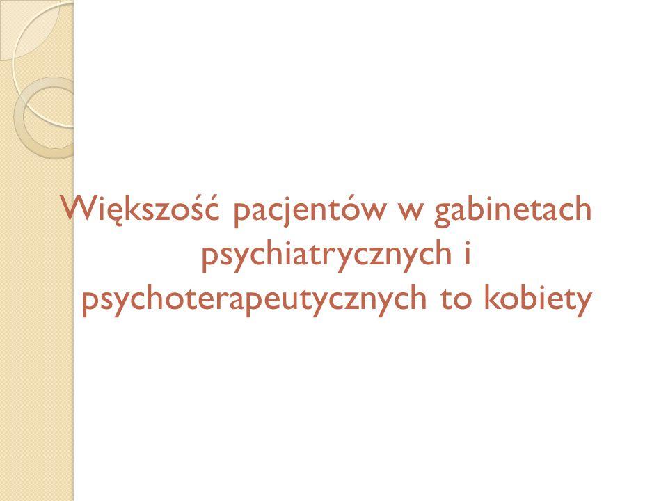 Większość pacjentów w gabinetach psychiatrycznych i psychoterapeutycznych to kobiety