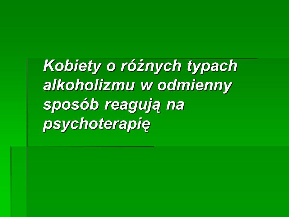 Kobiety o różnych typach alkoholizmu w odmienny sposób reagują na psychoterapię