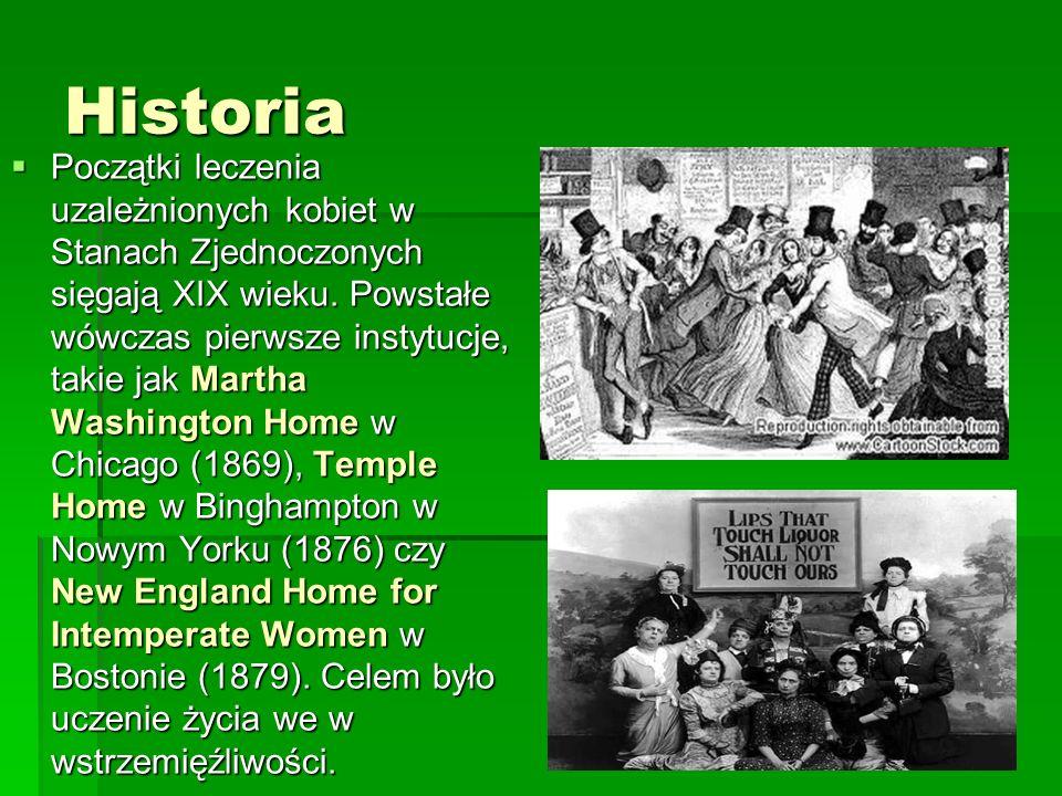 Historia Początki leczenia uzależnionych kobiet w Stanach Zjednoczonych sięgają XIX wieku. Powstałe wówczas pierwsze instytucje, takie jak Martha Wash