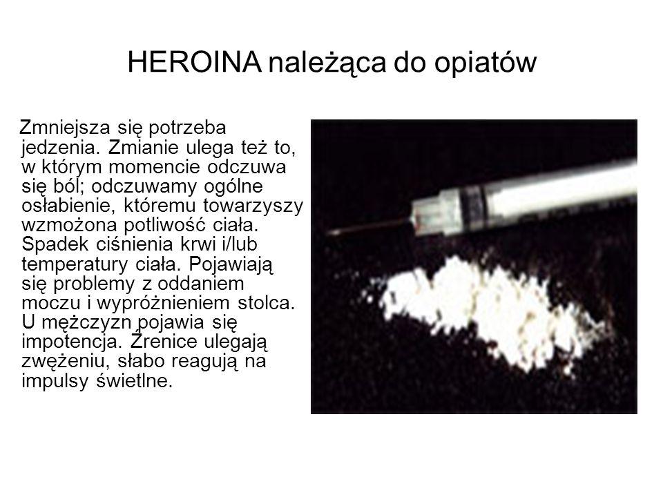 HEROINA należąca do opiatów Zmniejsza się potrzeba jedzenia. Zmianie ulega też to, w którym momencie odczuwa się ból; odczuwamy ogólne osłabienie, któ
