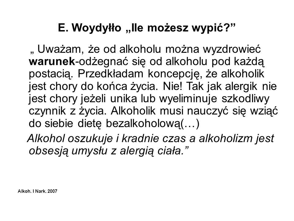 E. Woydyłło Ile możesz wypić? Uważam, że od alkoholu można wyzdrowieć warunek-odżegnać się od alkoholu pod każdą postacią. Przedkładam koncepcję, że a