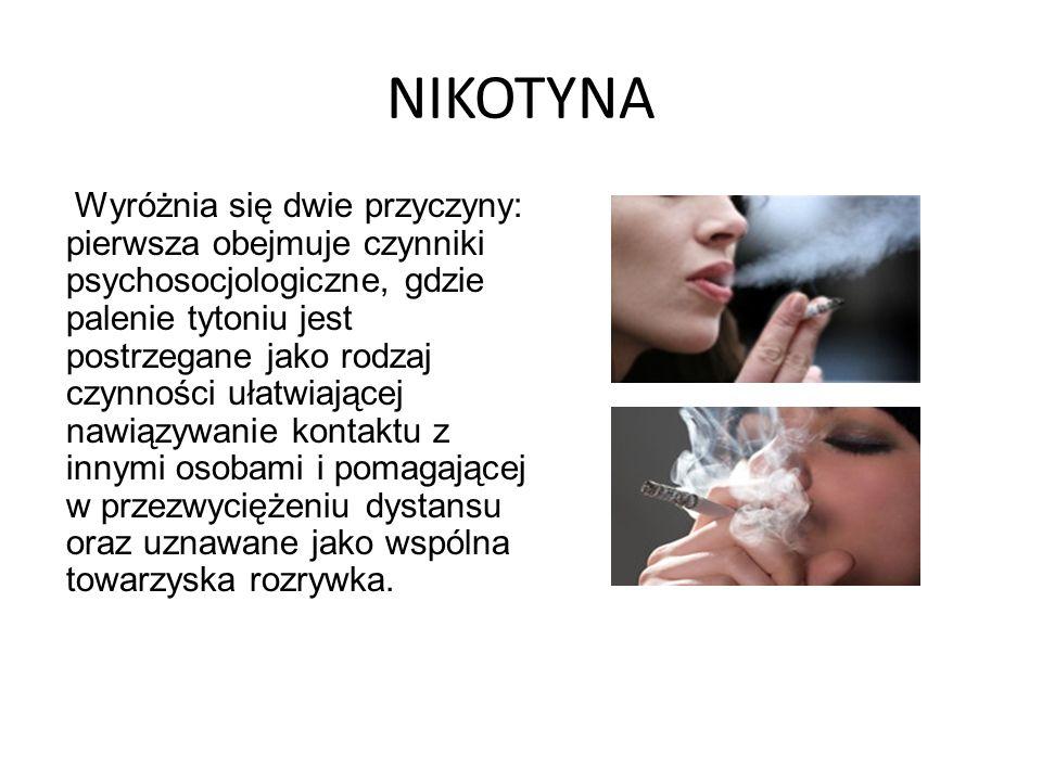 NIKOTYNA Wyróżnia się dwie przyczyny: pierwsza obejmuje czynniki psychosocjologiczne, gdzie palenie tytoniu jest postrzegane jako rodzaj czynności uła