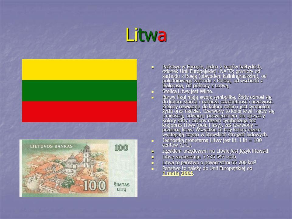 Litwa Państwo w Europie, jeden z krajów bałtyckich, członek Unii Europejskiej i NATO; graniczy od zachodu z Rosją (obwodem kaliningradzkim), od połudn