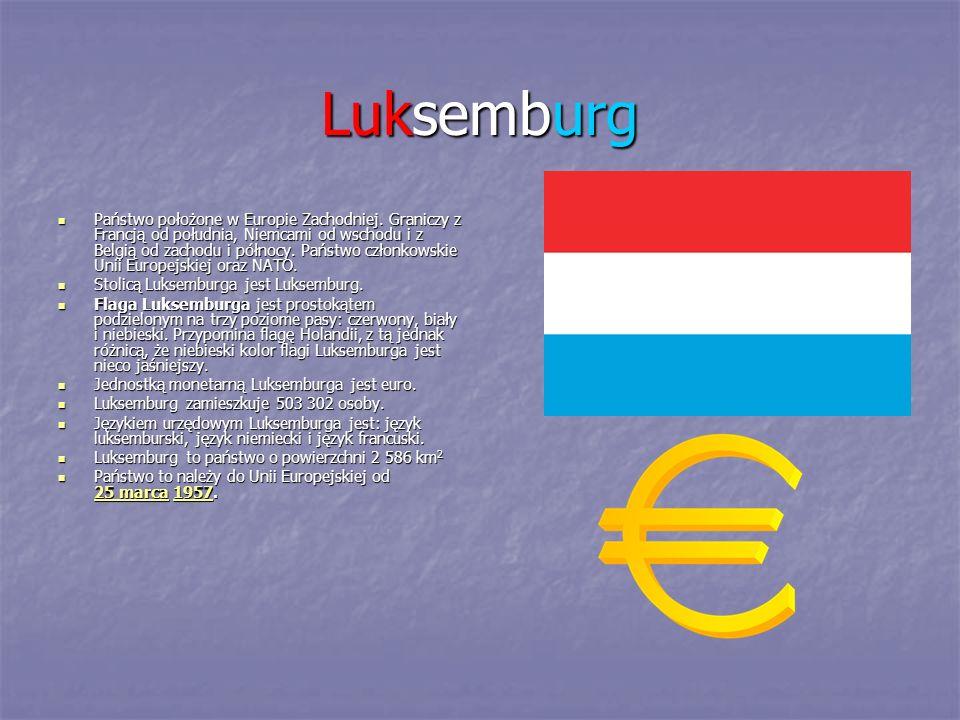 Luksemburg Państwo położone w Europie Zachodniej. Graniczy z Francją od południa, Niemcami od wschodu i z Belgią od zachodu i północy. Państwo członko