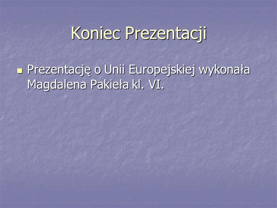 Koniec Prezentacji Prezentację o Unii Europejskiej wykonała Magdalena Pakieła kl. VI. Prezentację o Unii Europejskiej wykonała Magdalena Pakieła kl. V
