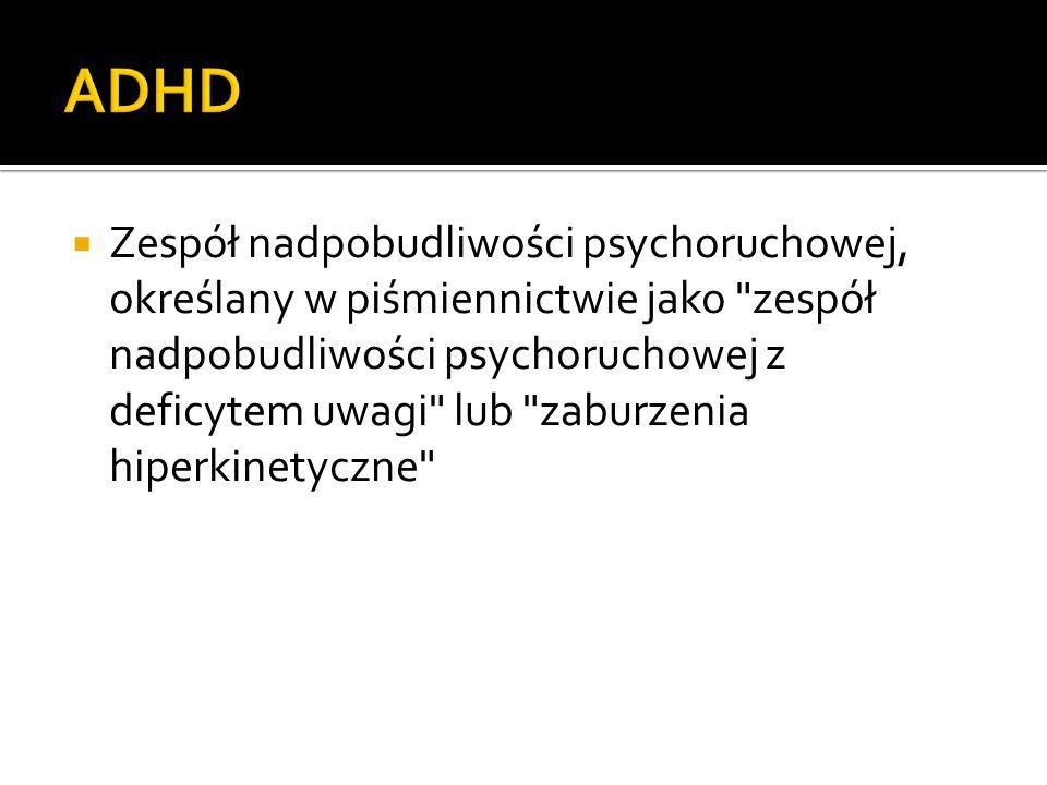 Zespół nadpobudliwości psychoruchowej, określany w piśmiennictwie jako