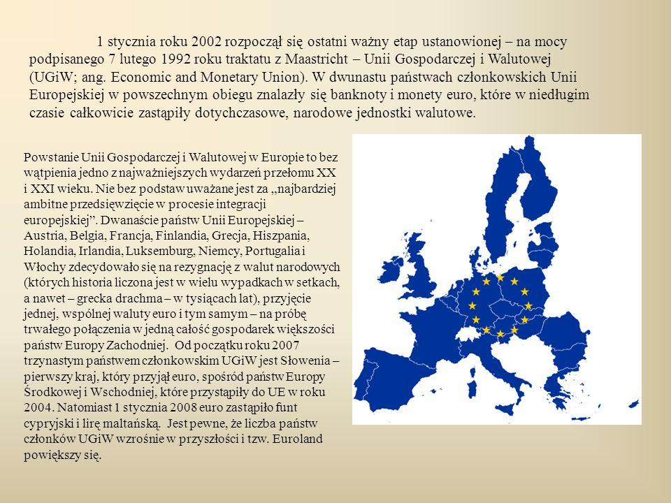 1 stycznia roku 2002 rozpoczął się ostatni ważny etap ustanowionej – na mocy podpisanego 7 lutego 1992 roku traktatu z Maastricht – Unii Gospodarczej
