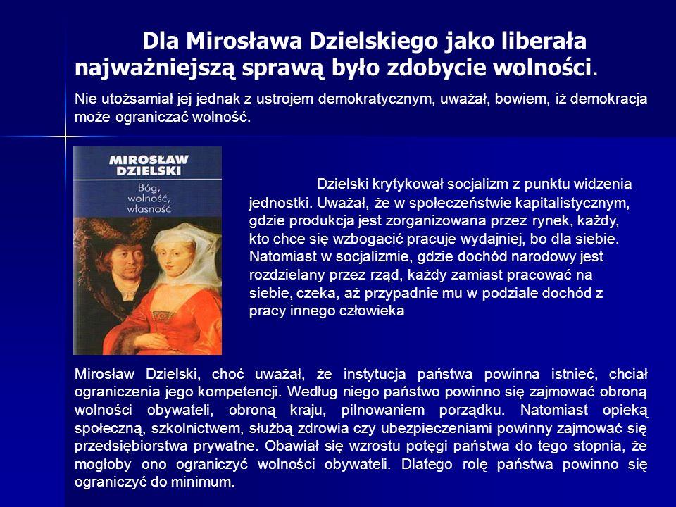 Dla Mirosława Dzielskiego jako liberała najważniejszą sprawą było zdobycie wolności. Nie utożsamiał jej jednak z ustrojem demokratycznym, uważał, bowi