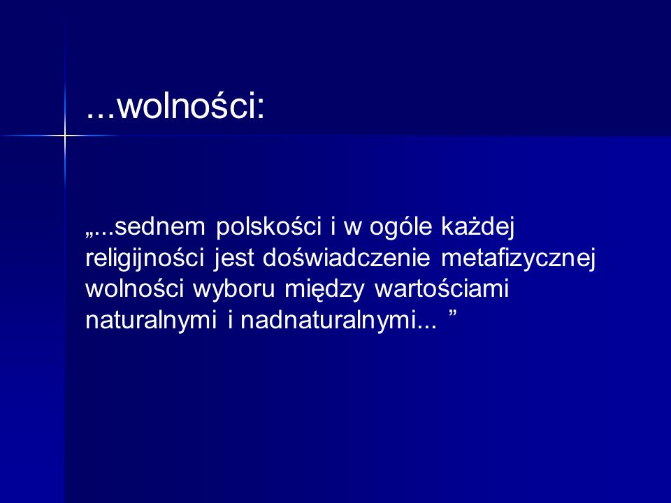...wolności:...sednem polskości i w ogóle każdej religijności jest doświadczenie metafizycznej wolności wyboru między wartościami naturalnymi i nadnat