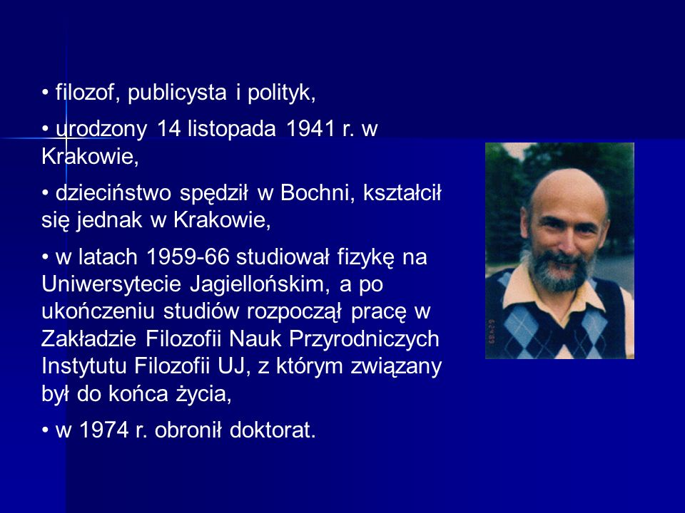 filozof, publicysta i polityk, urodzony 14 listopada 1941 r. w Krakowie, dzieciństwo spędził w Bochni, kształcił się jednak w Krakowie, w latach 1959-