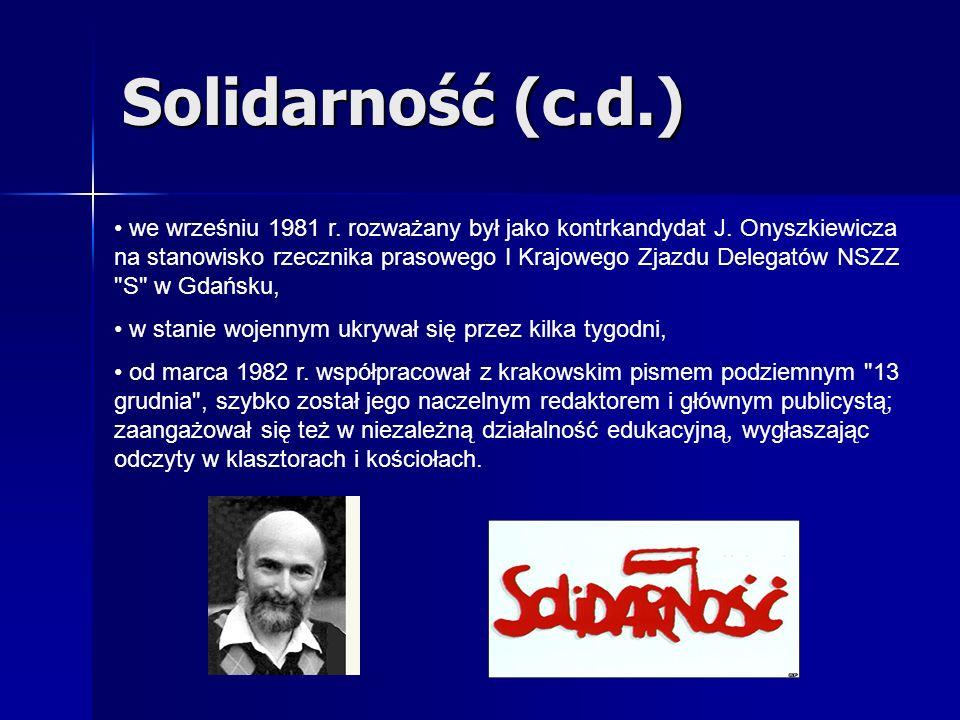 we wrześniu 1981 r. rozważany był jako kontrkandydat J. Onyszkiewicza na stanowisko rzecznika prasowego I Krajowego Zjazdu Delegatów NSZZ