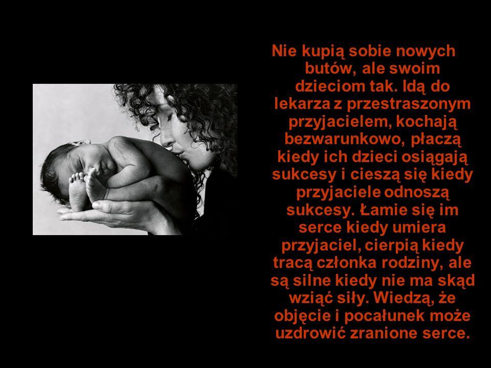 Kobiety mają siłę, która zdumiewa mężczyzn.Mają dzieci, przezwyciężają trudności, dźwigają ciężary, ale obstają przy szczęściu, miłości i radości. Uśm