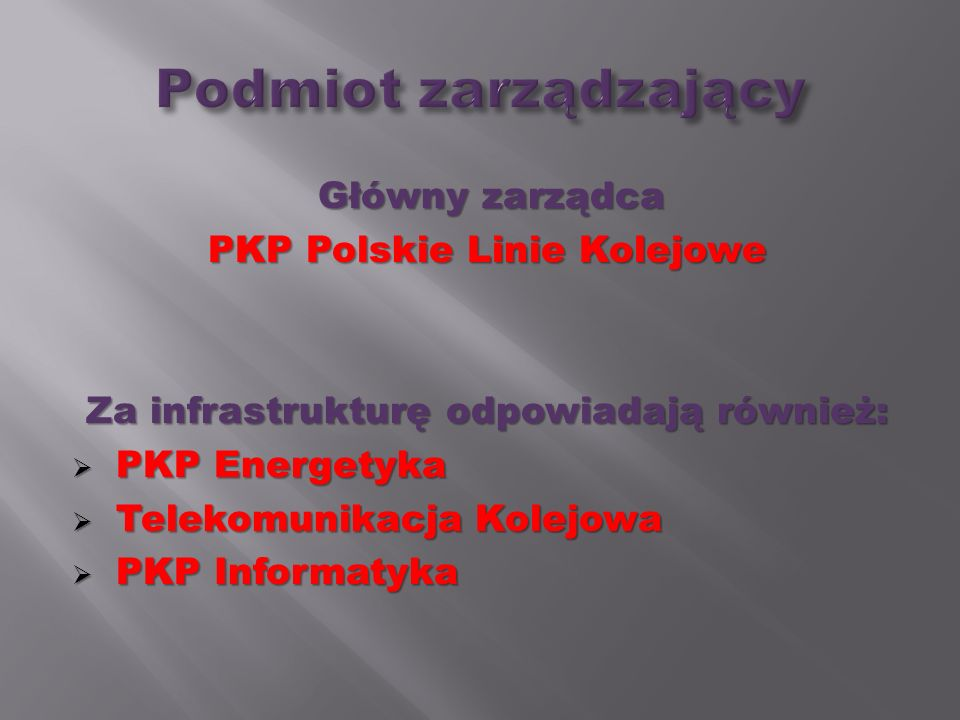 Główny zarządca PKP Polskie Linie Kolejowe Za infrastrukturę odpowiadają również: PKP Energetyka PKP Energetyka Telekomunikacja Kolejowa Telekomunikac