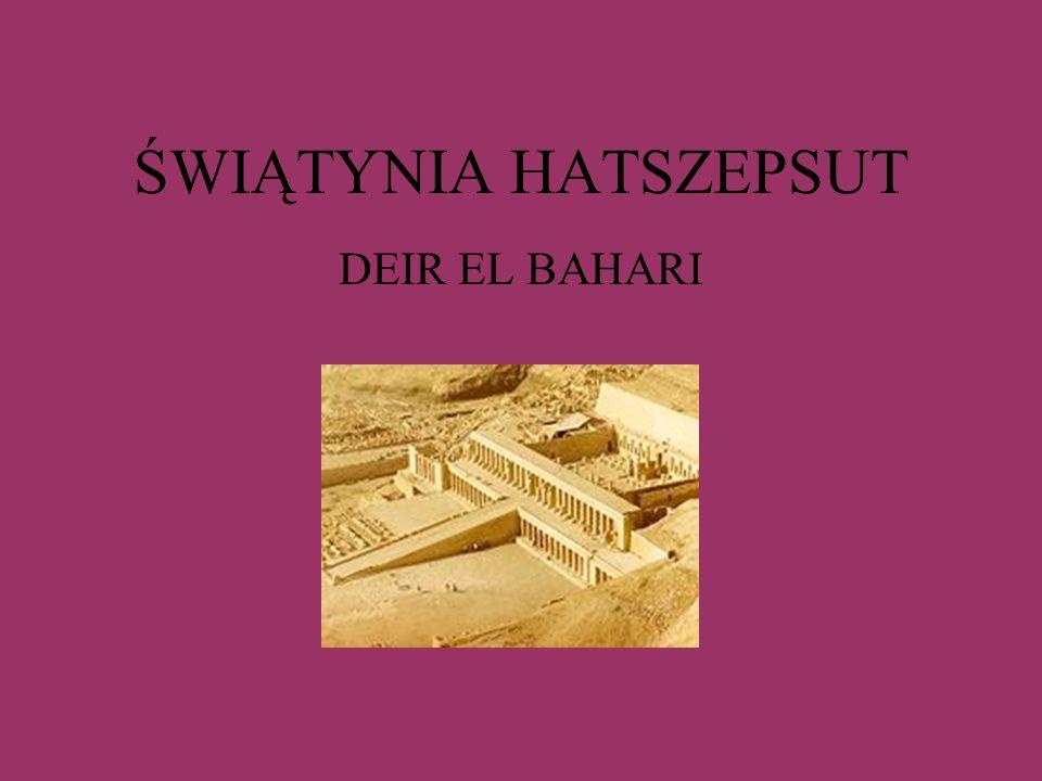 Świątynia Hatszeput w Deir el Bahari jest znana również pod innymi nazwami: Świątynia Milionów Lat lub Djeser-Djeseru (w wolnym tłumaczeniu Święte Świętych) została zaprojektowana i wybudowana przez architekta Senenmuta (podejrzewa się, że był również kochankiem Królowej) jest ona poświęcona bogowi Amonowi – Ra oraz oczywiście samej Hatszepsut wzorowana na świątyni Mentuhotepa