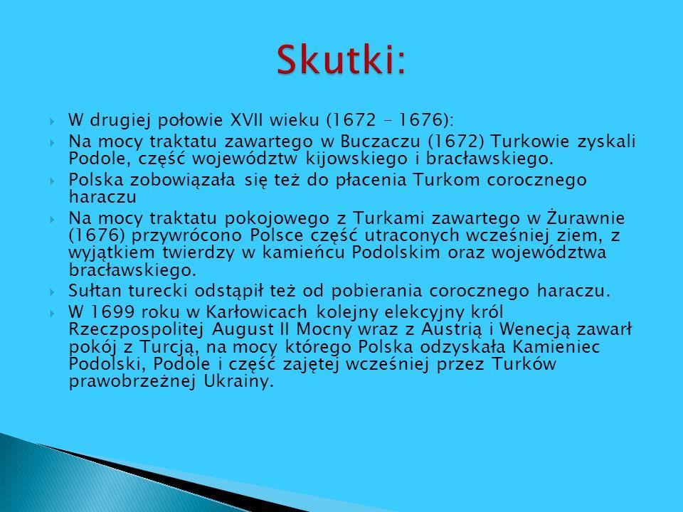W drugiej połowie XVII wieku (1672 – 1676): Na mocy traktatu zawartego w Buczaczu (1672) Turkowie zyskali Podole, część województw kijowskiego i bracł