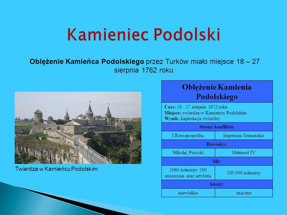 Oblężenie Kamienia Podolskiego Czas: 18 - 27 sierpnia 1672 roku Miejsce: twierdza w Kamieńcu Podolskim Wynik: kapitulacja twierdzy Strony konfliktu: I