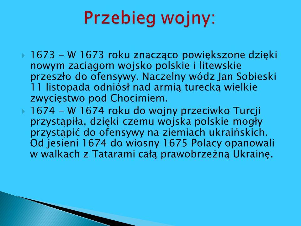 1673 - W 1673 roku znacząco powiększone dzięki nowym zaciągom wojsko polskie i litewskie przeszło do ofensywy. Naczelny wódz Jan Sobieski 11 listopada