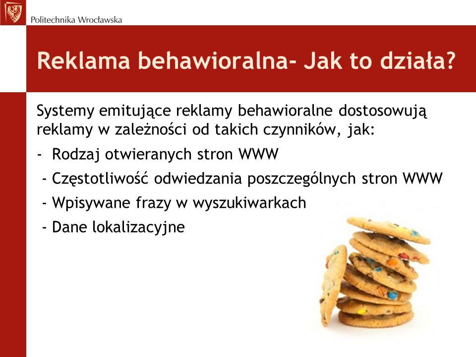 Systemy emitujące reklamy behawioralne dostosowują reklamy w zależności od takich czynników, jak: - Rodzaj otwieranych stron WWW - Częstotliwość odwie