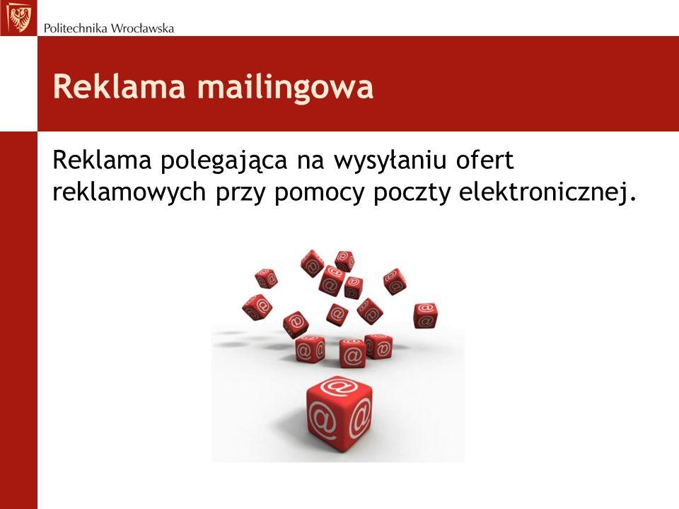 Reklama polegająca na wysyłaniu ofert reklamowych przy pomocy poczty elektronicznej.