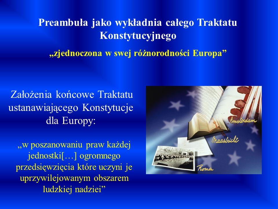 Preambuła jako wykładnia całego Traktatu Konstytucyjnego zjednoczona w swej różnorodności Europa w poszanowaniu praw każdej jednostki[…] ogromnego prz