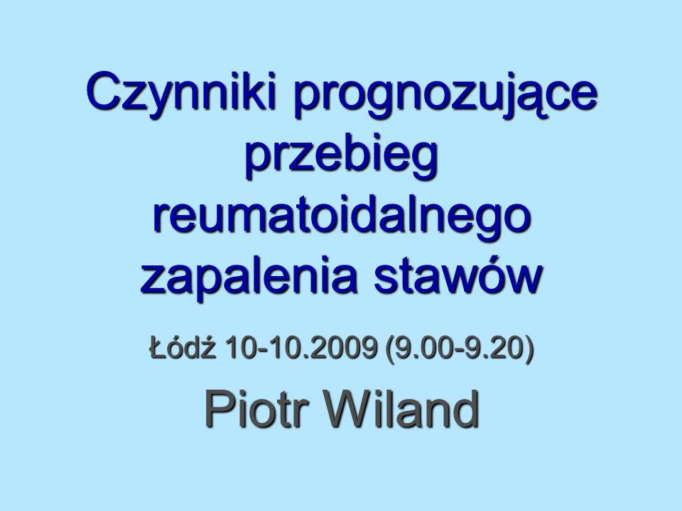 Czynniki prognozujące przebieg reumatoidalnego zapalenia stawów Łódź 10-10.2009 (9.00-9.20) Piotr Wiland