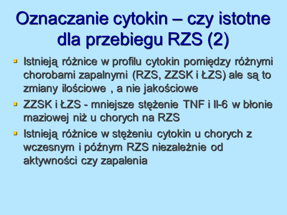 Oznaczanie cytokin – czy istotne dla przebiegu RZS (2) Istnieją różnice w profilu cytokin pomiędzy różnymi chorobami zapalnymi (RZS, ZZSK i ŁZS) ale s