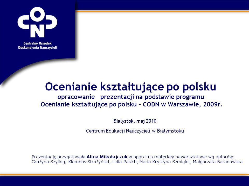 Ocenianie kształtujące po polsku opracowanie prezentacji na podstawie programu Ocenianie kształtujące po polsku – CODN w Warszawie, 2009r. Białystok,