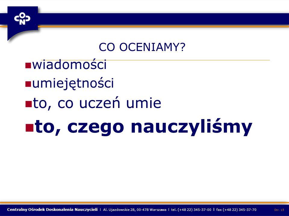 Centralny Ośrodek Doskonalenia Nauczycieli l Al. Ujazdowskie 28, 00-478 Warszawa l tel. (+48 22) 345-37-00 l fax (+48 22) 345-37-70 Str. 15 CO OCENIAM