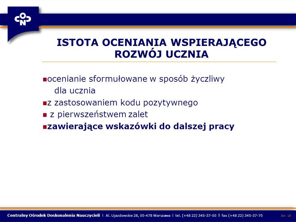Centralny Ośrodek Doskonalenia Nauczycieli l Al. Ujazdowskie 28, 00-478 Warszawa l tel. (+48 22) 345-37-00 l fax (+48 22) 345-37-70 Str. 16 ISTOTA OCE