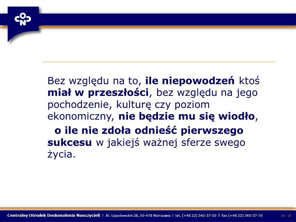 Centralny Ośrodek Doskonalenia Nauczycieli l Al. Ujazdowskie 28, 00-478 Warszawa l tel. (+48 22) 345-37-00 l fax (+48 22) 345-37-70 Str. 18 Bez względ