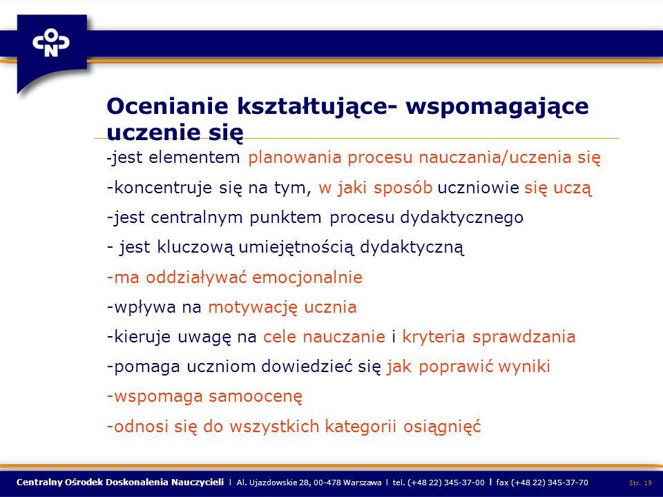 Centralny Ośrodek Doskonalenia Nauczycieli l Al. Ujazdowskie 28, 00-478 Warszawa l tel. (+48 22) 345-37-00 l fax (+48 22) 345-37-70 Str. 19 Ocenianie